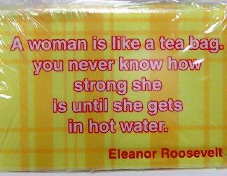Woman Like Tea Bag Eleanor Roosevelt Famous Quote Flat Magnet Front