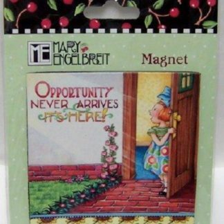 Mary Engelbreit Opportunity Never Arrives It's Here Magnet New Front